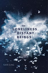 The Loneliness of Distant Beings by Kate Ling