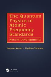 The Quantum Physics of Atomic Frequency Standards by Jacques Vanier