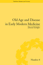 Old Age and Disease in Early Modern Medicine by Daniel Schäfer