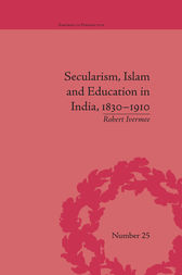 Secularism, Islam and Education in India, 1830–1910 by Robert Ivermee