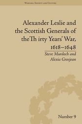 Alexander Leslie and the Scottish Generals of the Thirty Years' War, 1618–1648 by Alexia Grosjean