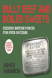 Bully Beef and Boiled Sweets by James Mannion
