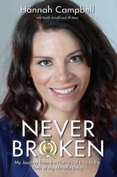 Never Broken - My Journey from the Horrors of Iraq to the Birth of My Miracle Baby by Hannah Campbell