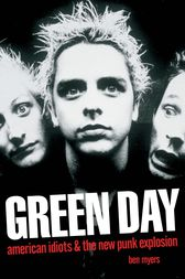 Green Day - American Idiots & The New Punk Explosion by Ben Myers