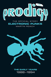 The Prodigy: The Official Story - Electronic Punks by Martin Roach