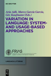 Variation in Language: System- and Usage-based Approaches by Aria Adli