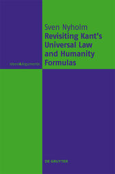 Revisiting Kant's Universal Law and Humanity Formulas by Sven Nyholm