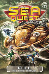 Sea Quest: Kull the Cave Crawler by Adam Blade