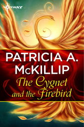 The Cygnet and the Firebird by Patricia A. McKillip