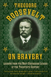 Theodore Roosevelt on Bravery by Theodore Roosevelt