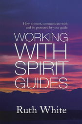 Working With Spirit Guides by Ruth White