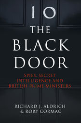 The Black Door: Spies, Secret Intelligence and British Prime Ministers by Richard Aldrich
