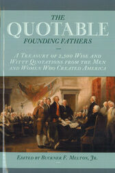 The Quotable Founding Fathers by Buckner F. Melton
