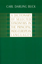 A Dictionary of Selected Synonyms in the Principal Indo-European Languages by Carl Darling Buck