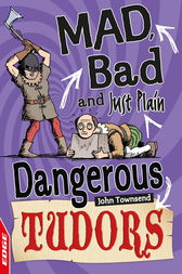 EDGE: Mad, Bad and Just Plain Dangerous: Tudors by John Townsend