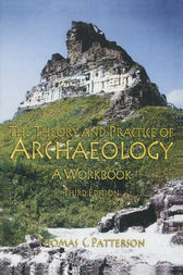The Theory and Practice of Archaeology by Thomas C Patterson