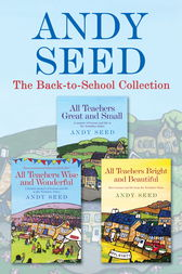 The Back to School collection: ALL TEACHERS GREAT AND SMALL, ALL TEACHERS WISE AND WONDERFUL, ALL TEACHERS BRIGHT AND BEAUTIFUL by Andy Seed