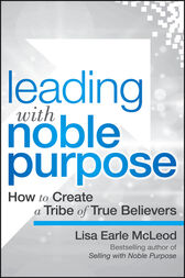 Leading with Noble Purpose by Lisa Earle McLeod