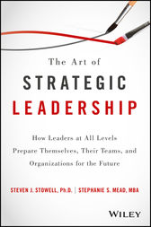 The Art of Strategic Leadership by Steven J. Stowell
