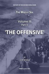 The War at Sea Volume III Part II The Offensive by Stephen Wentworth Roskill