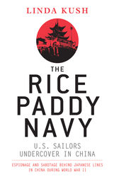 The Rice Paddy Navy - U.S. Sailors Undercover in China by Linda Kush