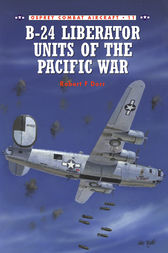 B-24 Liberator Units of the Pacific War by Robert F Dorr