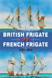 British Frigate vs French Frigate: 1793-1814 by Mark Lardas