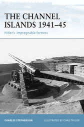 The Channel Islands 1941-45: Hitler's Impregnable Fortress by Charles Stephenson