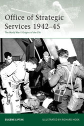 Office of Strategic Services 1942-45: The World War II Origins of the CIA by Eugene Liptak