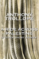 A Ride Across Palestine & Other Short Stories by Anthony Trollope