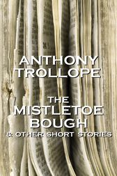 The Mistletoe Bough And Other Short Stories by Anthony Trollope