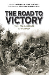 The Road to Victory: From Pearl Harbor to Okinawa by Robert O'Neill