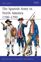 The Spanish Army in North America 1700-1793 by Rene Chartrand