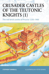Crusader Castles of the Teutonic Knights (1) by Stephen Turnbull