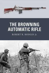 The Browning Automatic Rifle by Robert R. Hodges