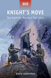 Knight's Move - The Hunt for Marshal Tito 1944 by David Greentree