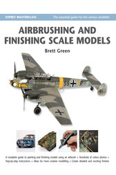 Airbrushing and Finishing Scale Models by Brett Green