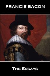 The Essays Of Francis Bacon, By Francis Bacon by Francis Bacon