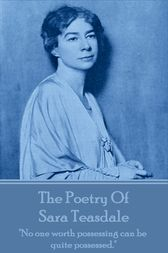 The Poetry Of Sara Teasdale by Sara Teasdale