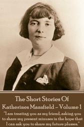 Katherine Mansfield - The Short Stories - Volume 1 by Katherine Mansfield