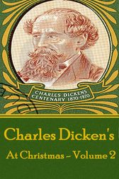 Charles Dickens - At Christmas - Volume 2 by Charles Dickens