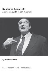 Lies Have Been Told: An Evening with Robert Maxwell by Rod Beacham