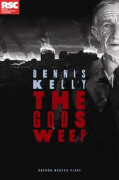The Gods Weep by Dennis Kelly
