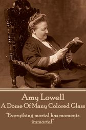 A Dome Of Many Colored Glass by Amy Lowell