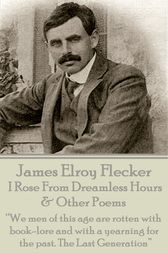 I Rose From Dreamless Hours & Other Poems by James   Elroy Flecker