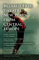Belarus Free Theatre: New Plays from Central Europe by Belarus Free Theatre