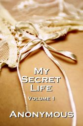 My Secret Life Volume 1 by Author Anonymous