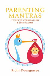 Parenting Mantras by Ridhi Doongursee