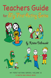 Teacher's Guide for My First Acting Series by Kristen Dabrowski