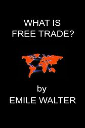 What Is Free Trade by Emile Walter